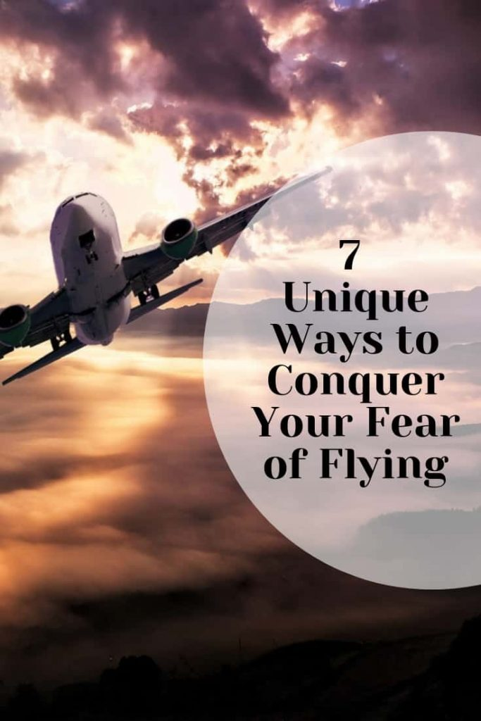 7 Unique Ways to Conquer Your Fear of Flying